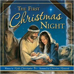 Book Review–The First Christmas Night by Keith Christopher Illustrated by Christine Kornacki