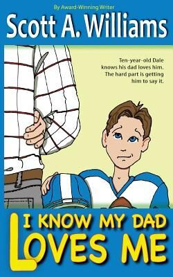 I Know My Dad Loves Me by Scott A.Williams a book Review