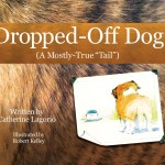 """Dropped-Off Dog  ( A Mostly True """"Tail"""")  by Catherine Lagorio Illustrated by Robert Kelly, a review"""