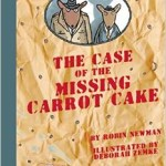 The Case of the Missing Carrot Cake A Wilcox and Griswold Mystery by Robin Newman and Deborah Zemke