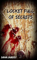 Locket Full of Secrets by Dana Burkey