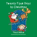 Twenty Four Days to Christmas by Fred Arthur. Advent Calendar in a book