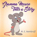 Gramma Mouse Tells A Story by M.E. Hembroff