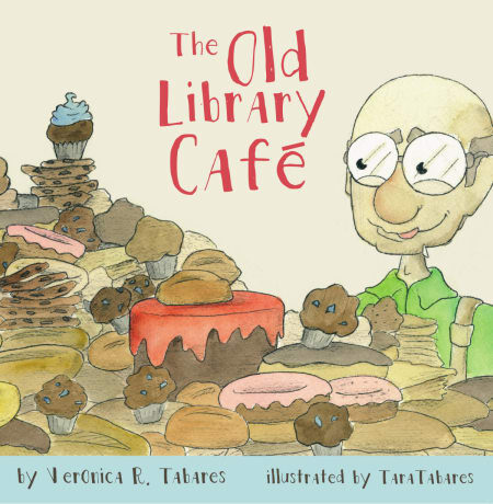 The Old Library Café : a Picture Book by Veronica R Tabares
