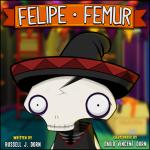 Felipe Femur by  Russell J. Dorn