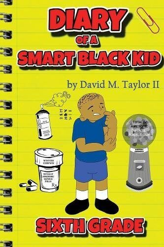 Diary of a Smart Black Kid Sixth Grade by David M. Taylor II