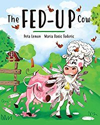 The Fed-Up Cow; a Rhyming Picture Book
