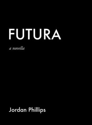 Futura by Jordan Phillips a Novella
