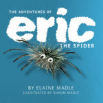Eric The Spider : a Picture book by Elaine Madle
