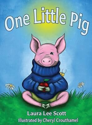 ONE LITTLE PIG by Laura Lee Scott and Cheryl Crouthamel