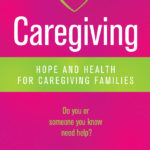 CAREGIVING Hope and Health for Caregiving Families
