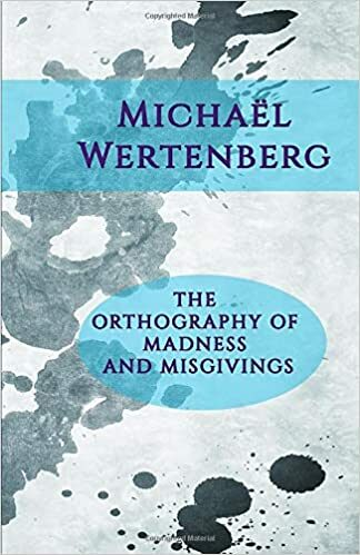 Travel Log Fiction – The Orthography of Madness and Misgivings – a unique and compelling collection by Michael Wertenberg