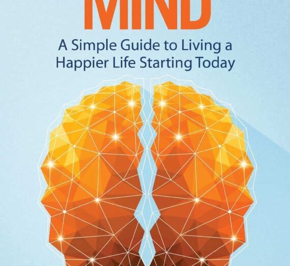The Happy Mind A Simple Guide to Living a Happier Life